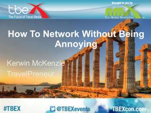 TBEX Athens Presentation - How To NetWork Without Being Annoying